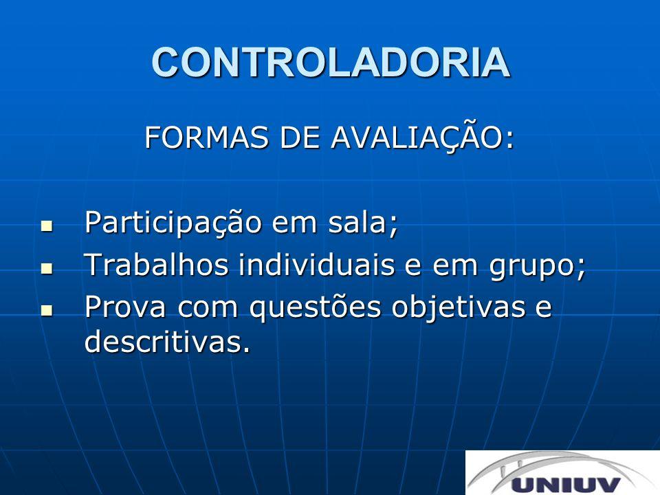CONTROLADORIA FORMAS DE AVALIAÇÃO: Participação em sala;
