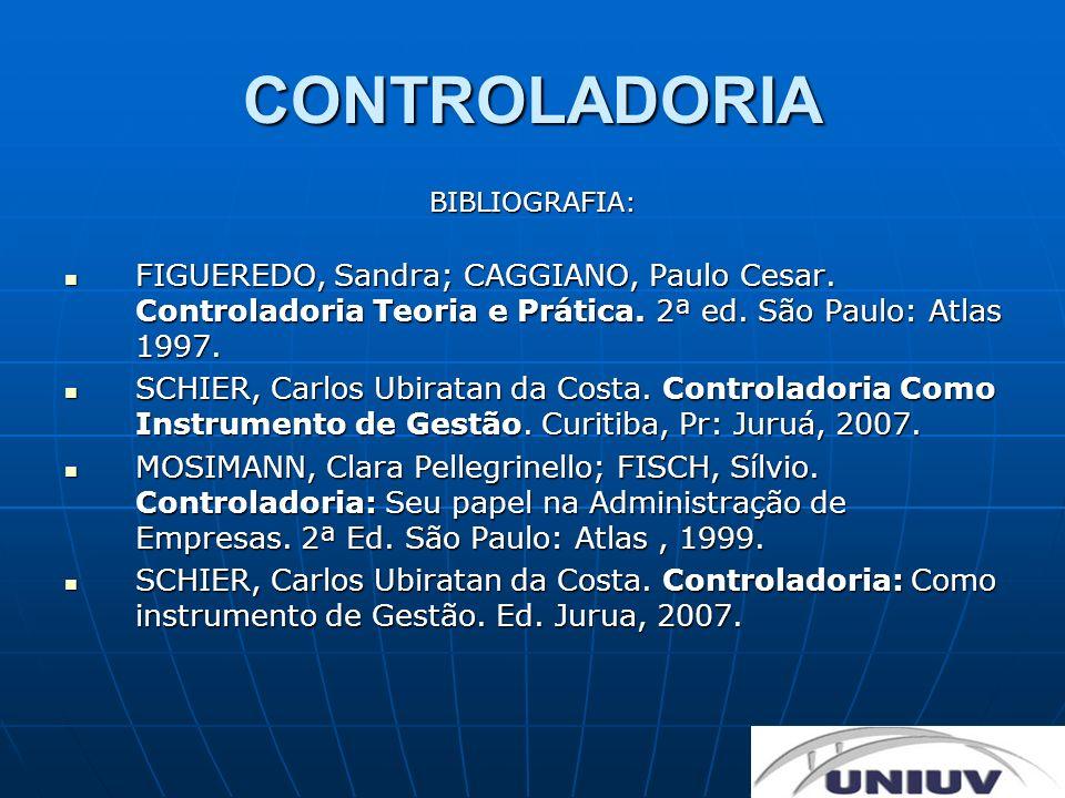 CONTROLADORIABIBLIOGRAFIA: FIGUEREDO, Sandra; CAGGIANO, Paulo Cesar. Controladoria Teoria e Prática. 2ª ed. São Paulo: Atlas 1997.