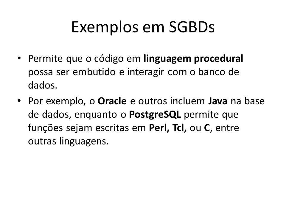 Exemplos em SGBDs Permite que o código em linguagem procedural possa ser embutido e interagir com o banco de dados.