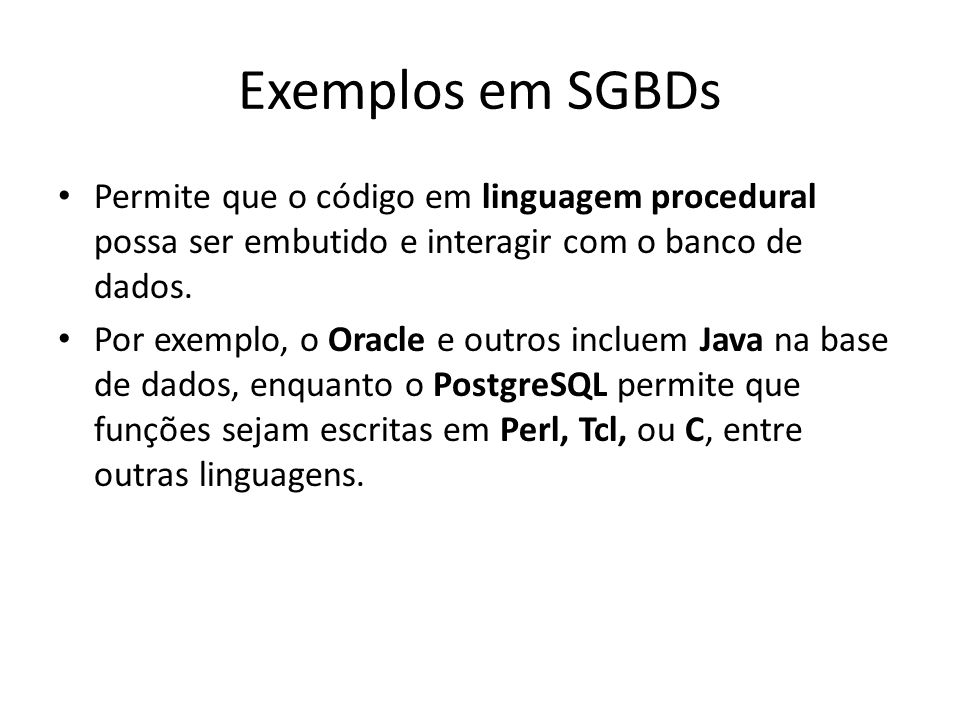 Exemplos em SGBDsPermite que o código em linguagem procedural possa ser embutido e interagir com o banco de dados.