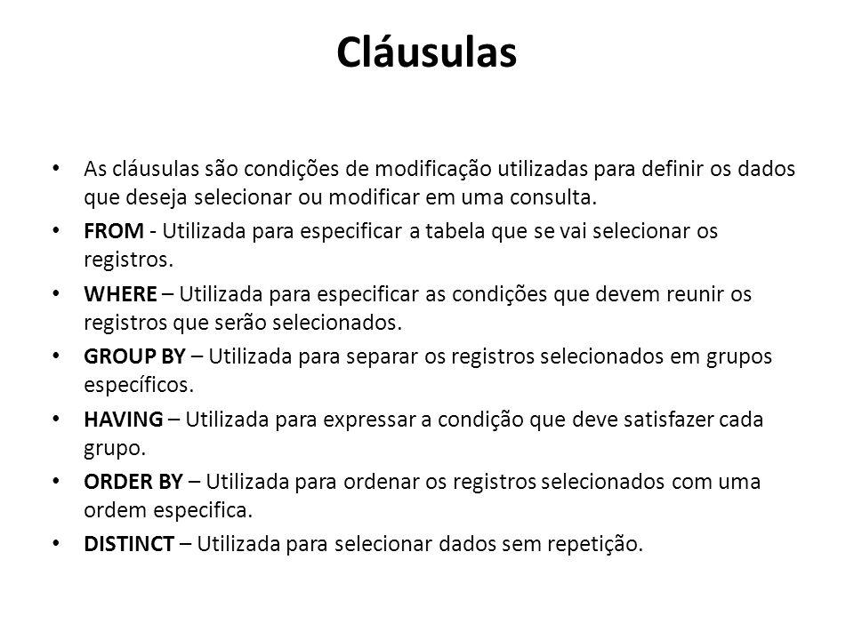 Cláusulas As cláusulas são condições de modificação utilizadas para definir os dados que deseja selecionar ou modificar em uma consulta.