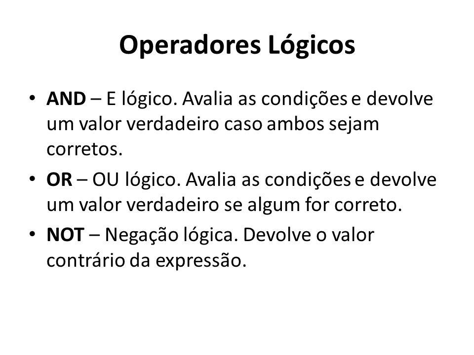 Operadores LógicosAND – E lógico. Avalia as condições e devolve um valor verdadeiro caso ambos sejam corretos.