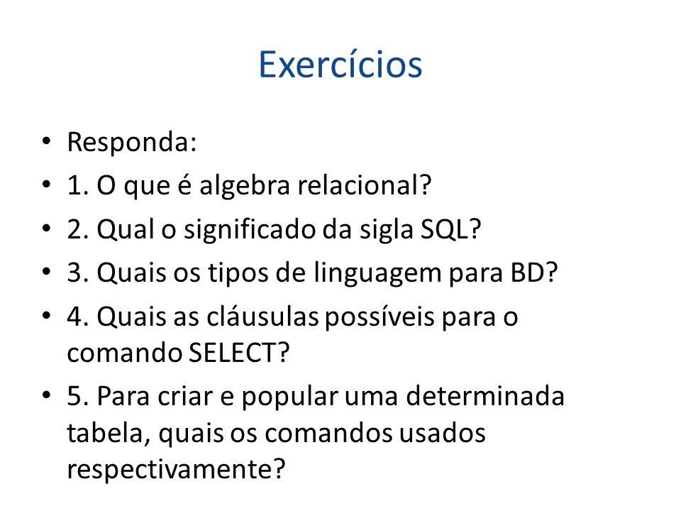 Exercícios Responda: 1. O que é algebra relacional
