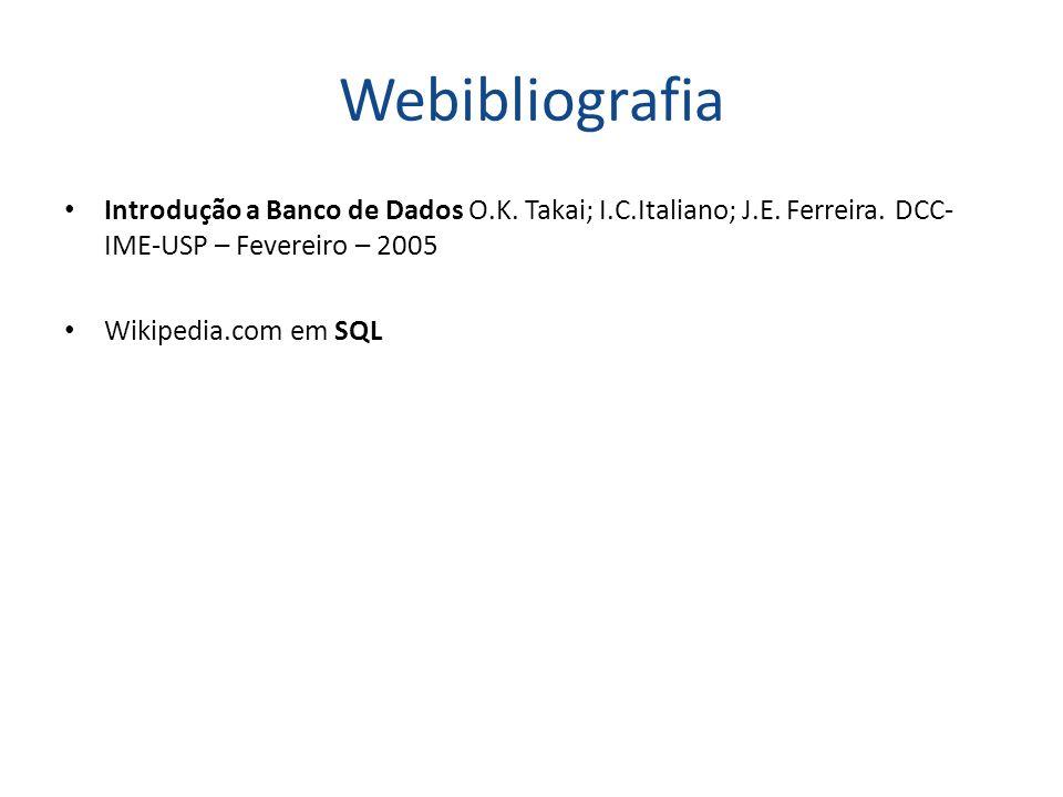 WebibliografiaIntrodução a Banco de Dados O.K. Takai; I.C.Italiano; J.E. Ferreira. DCC-IME-USP – Fevereiro – 2005.