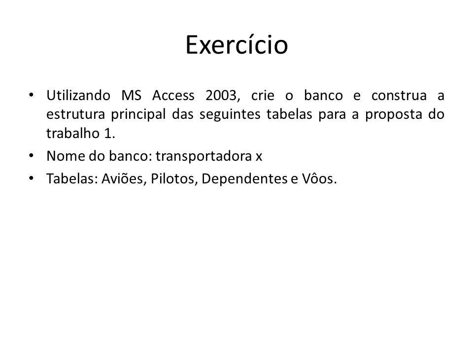 Exercício Utilizando MS Access 2003, crie o banco e construa a estrutura principal das seguintes tabelas para a proposta do trabalho 1.