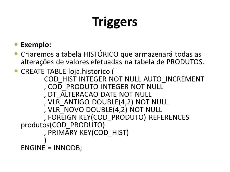 Triggers Exemplo: Criaremos a tabela HISTÓRICO que armazenará todas as alterações de valores efetuadas na tabela de PRODUTOS.