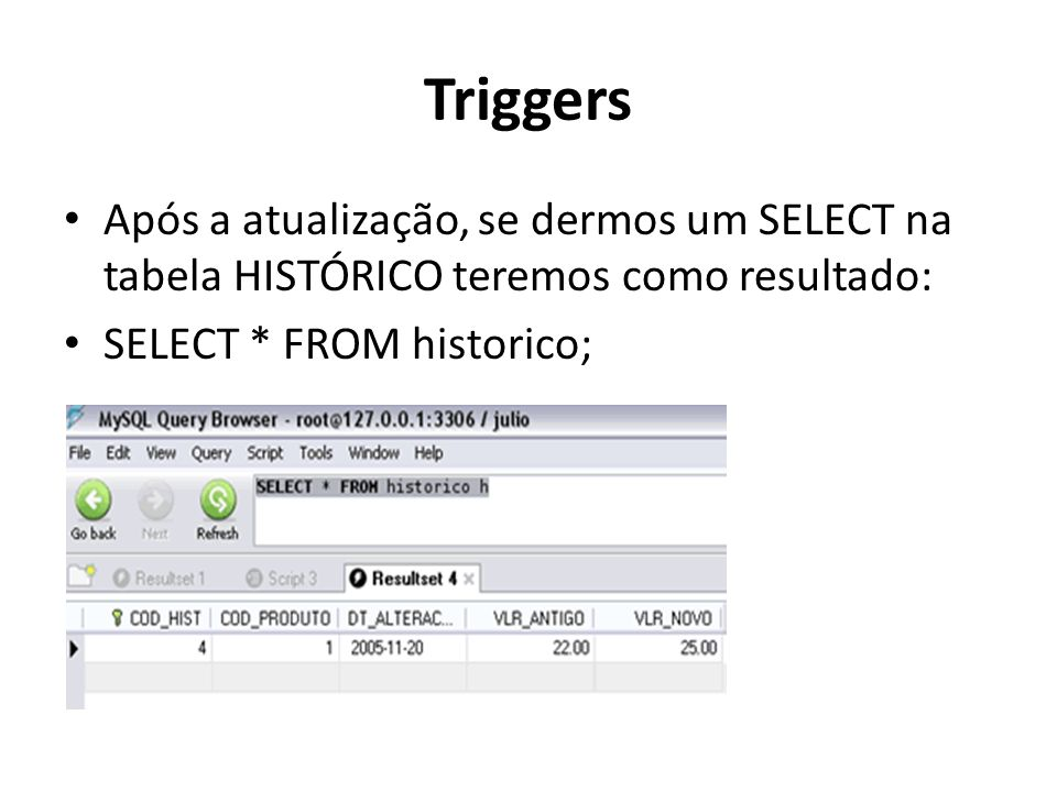 TriggersApós a atualização, se dermos um SELECT na tabela HISTÓRICO teremos como resultado: SELECT * FROM historico;