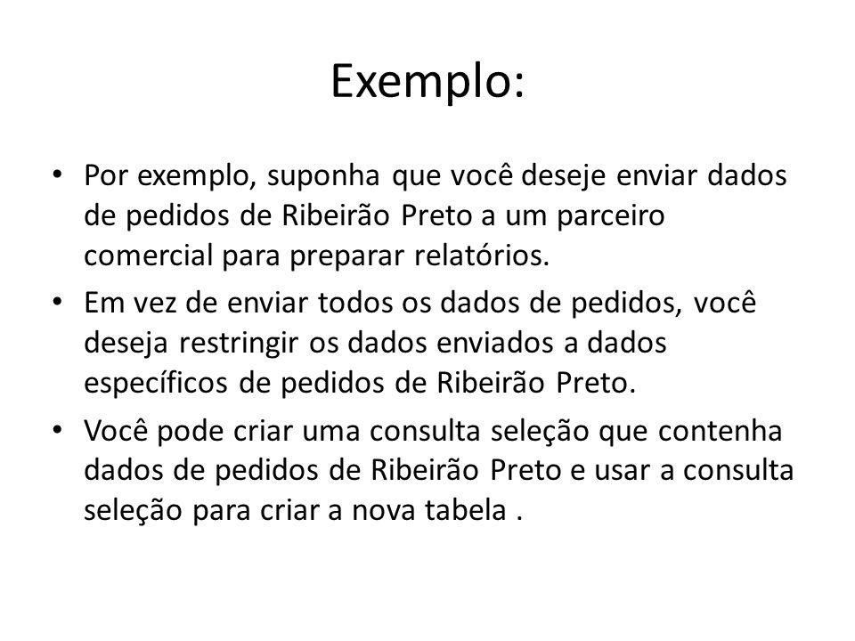 Exemplo:Por exemplo, suponha que você deseje enviar dados de pedidos de Ribeirão Preto a um parceiro comercial para preparar relatórios.