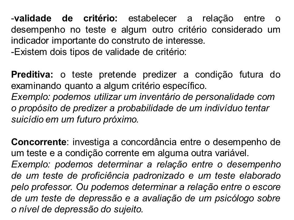 validade de critério: estabelecer a relação entre o desempenho no teste e algum outro critério considerado um indicador importante do construto de interesse.