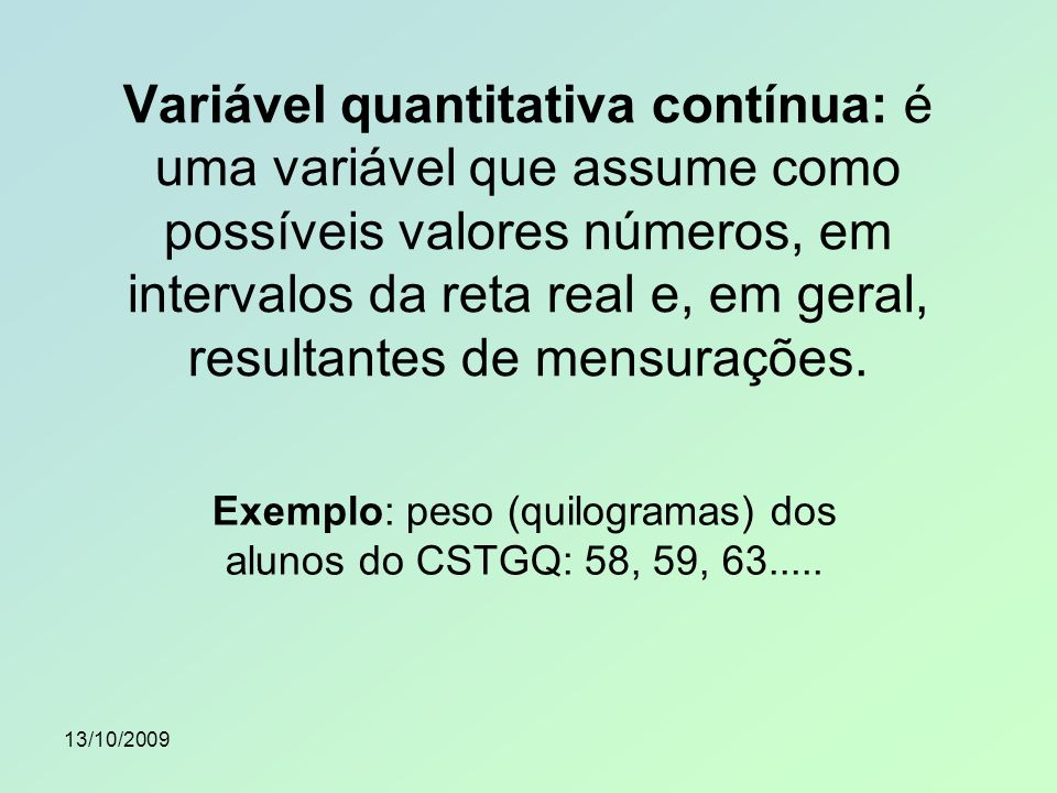 Exemplo: peso (quilogramas) dos alunos do CSTGQ: 58, 59, 63.....