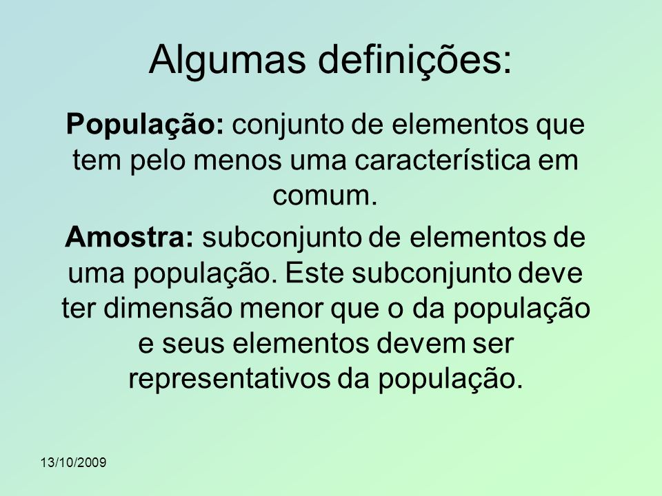 Algumas definições:População: conjunto de elementos que tem pelo menos uma característica em comum.