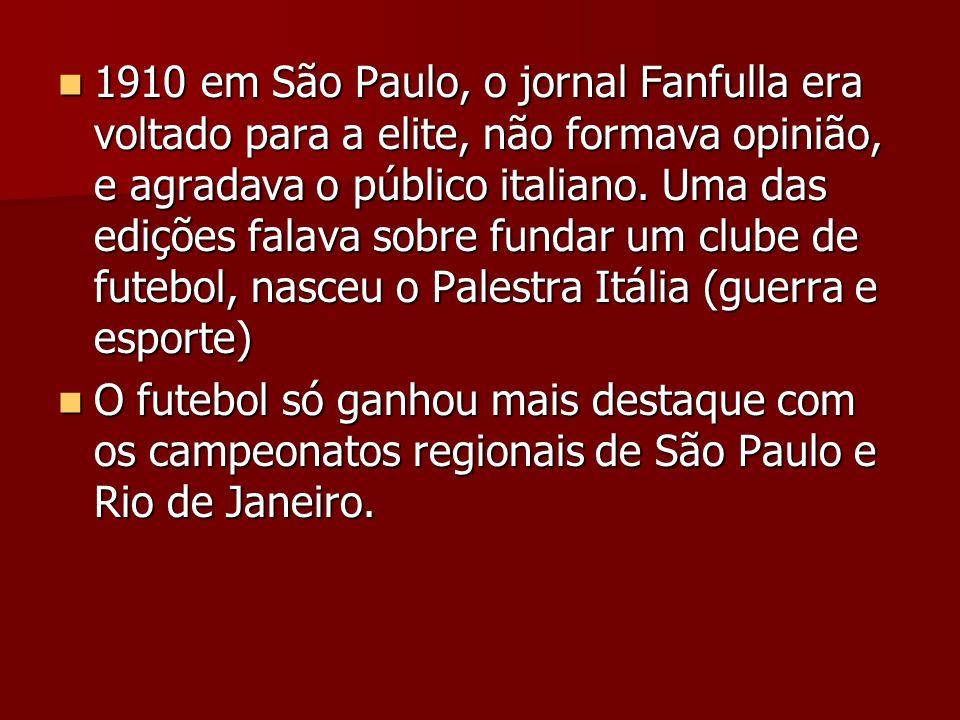 1910 em São Paulo, o jornal Fanfulla era voltado para a elite, não formava opinião, e agradava o público italiano. Uma das edições falava sobre fundar um clube de futebol, nasceu o Palestra Itália (guerra e esporte)
