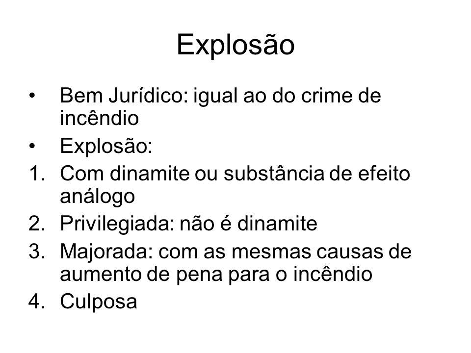 Explosão Bem Jurídico: igual ao do crime de incêndio Explosão: