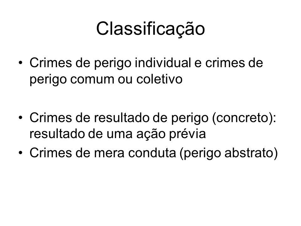 Classificação Crimes de perigo individual e crimes de perigo comum ou coletivo.
