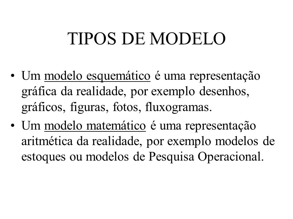 TIPOS DE MODELOUm modelo esquemático é uma representação gráfica da realidade, por exemplo desenhos, gráficos, figuras, fotos, fluxogramas.