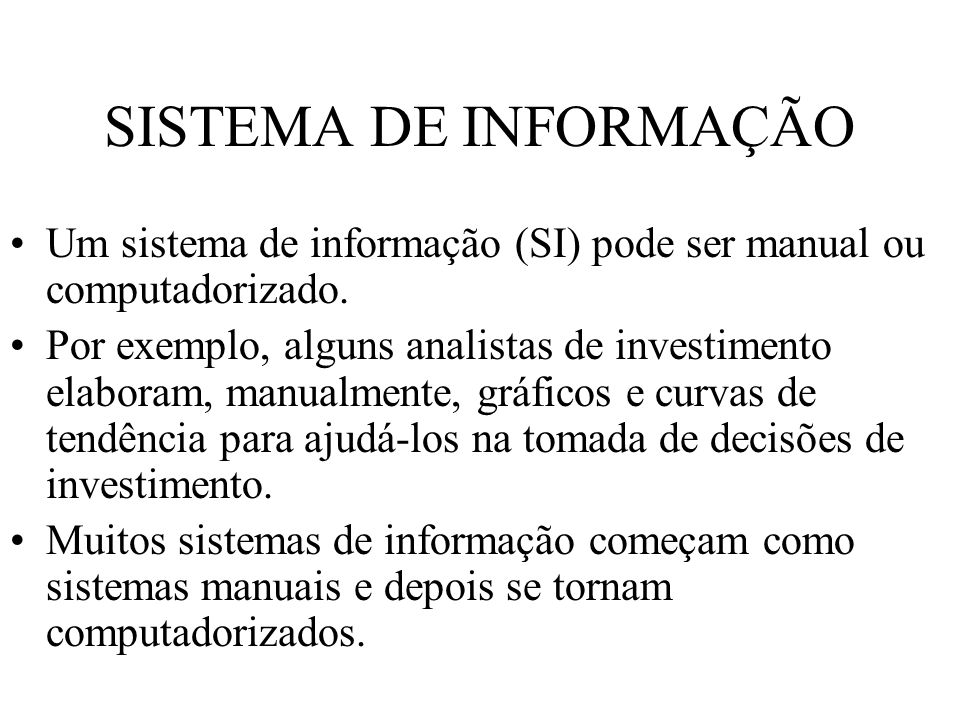 SISTEMA DE INFORMAÇÃO Um sistema de informação (SI) pode ser manual ou computadorizado.