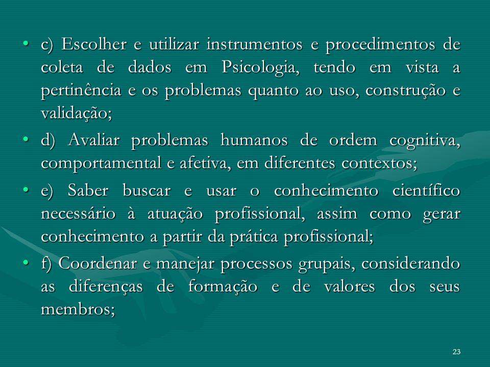 c) Escolher e utilizar instrumentos e procedimentos de coleta de dados em Psicologia, tendo em vista a pertinência e os problemas quanto ao uso, construção e validação;