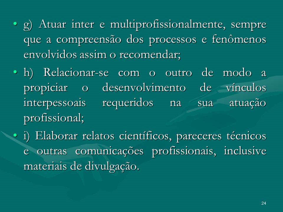 g) Atuar inter e multiprofissionalmente, sempre que a compreensão dos processos e fenômenos envolvidos assim o recomendar;