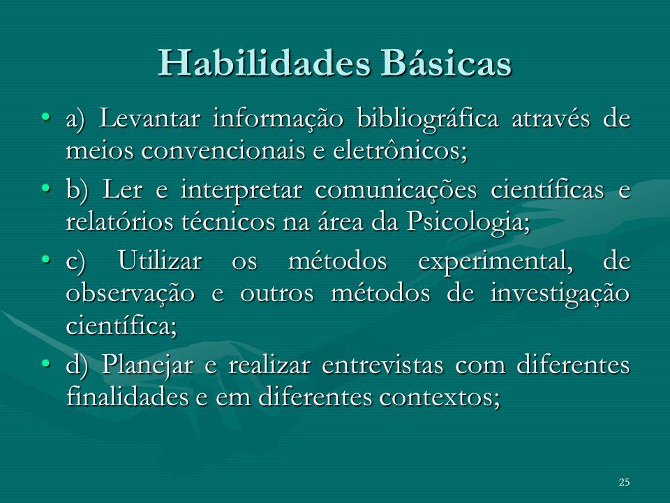 Habilidades Básicas a) Levantar informação bibliográfica através de meios convencionais e eletrônicos;