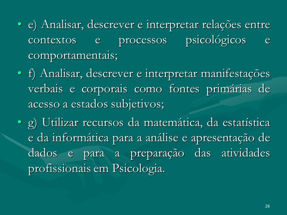 e) Analisar, descrever e interpretar relações entre contextos e processos psicológicos e comportamentais;