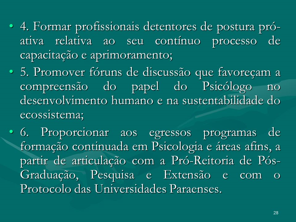 4. Formar profissionais detentores de postura pró-ativa relativa ao seu contínuo processo de capacitação e aprimoramento;