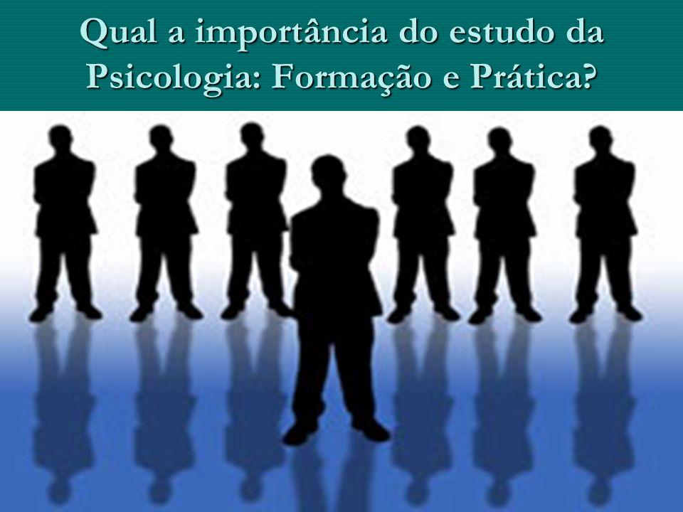 Qual a importância do estudo da Psicologia: Formação e Prática