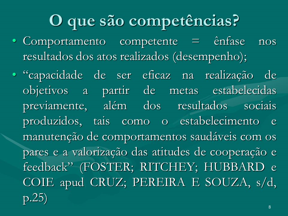 O que são competências Comportamento competente = ênfase nos resultados dos atos realizados (desempenho);