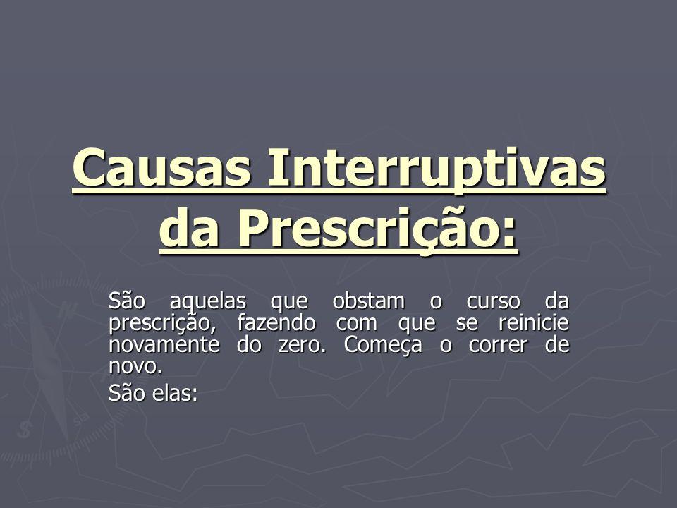 Causas Interruptivas da Prescrição: