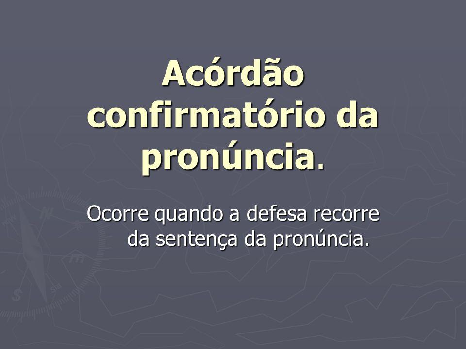 Acórdão confirmatório da pronúncia.