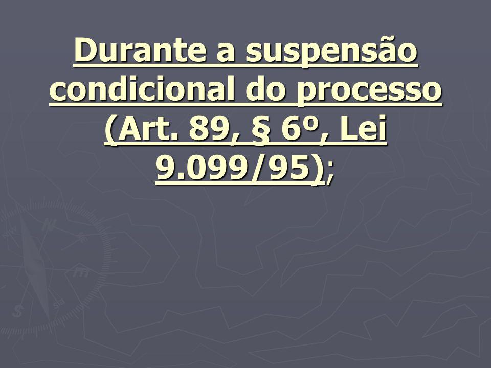 Durante a suspensão condicional do processo (Art. 89, § 6º, Lei 9