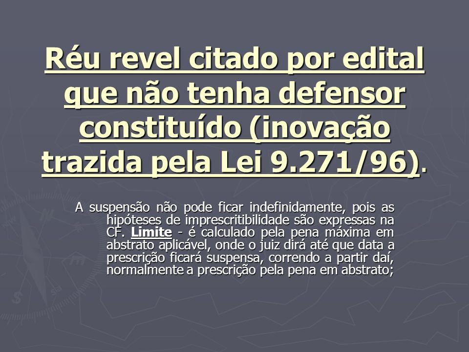 Réu revel citado por edital que não tenha defensor constituído (inovação trazida pela Lei 9.271/96).
