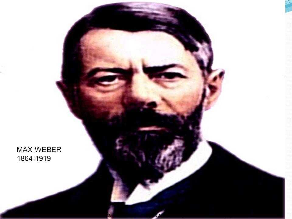 MAX WEBER 1864-1919 http://www.biografiasyvidas.com/biografia/w/fotos/weber.jpg