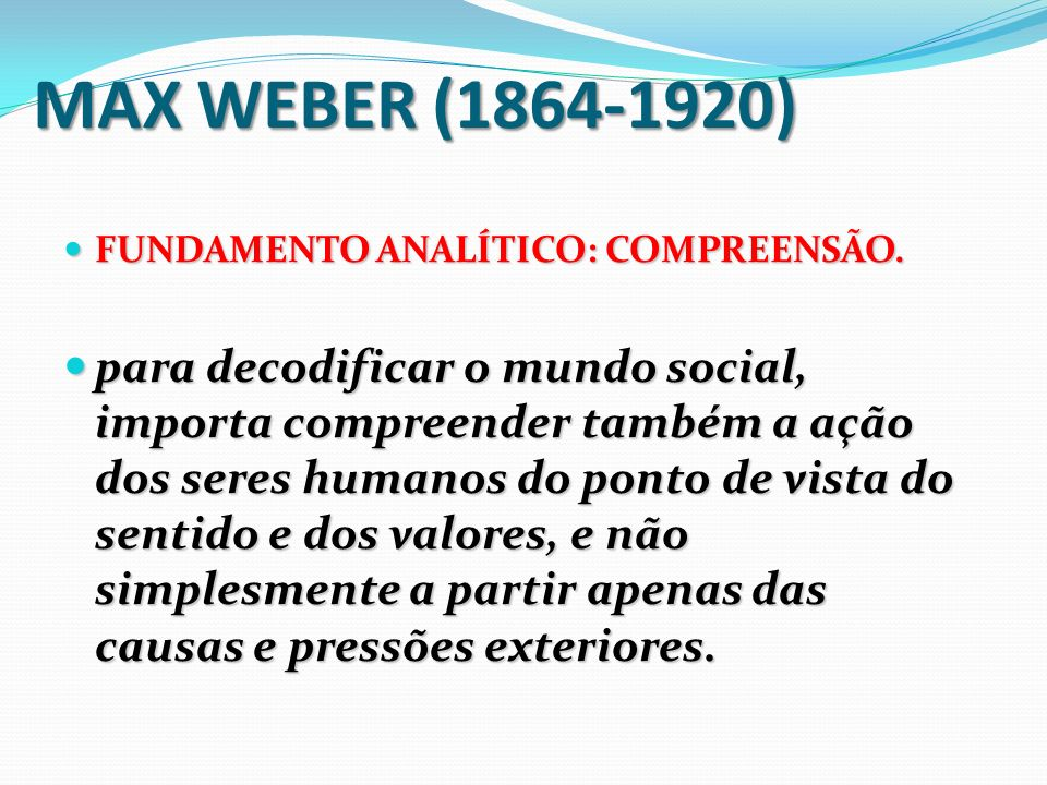 MAX WEBER (1864-1920) FUNDAMENTO ANALÍTICO: COMPREENSÃO.
