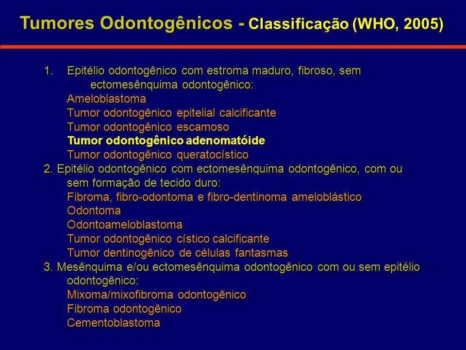 Tumores Odontogênicos - Classificação (WHO, 2005)