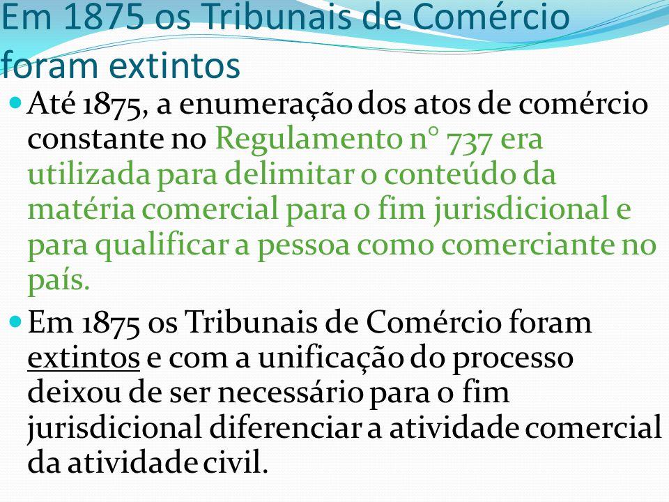 Em 1875 os Tribunais de Comércio foram extintos