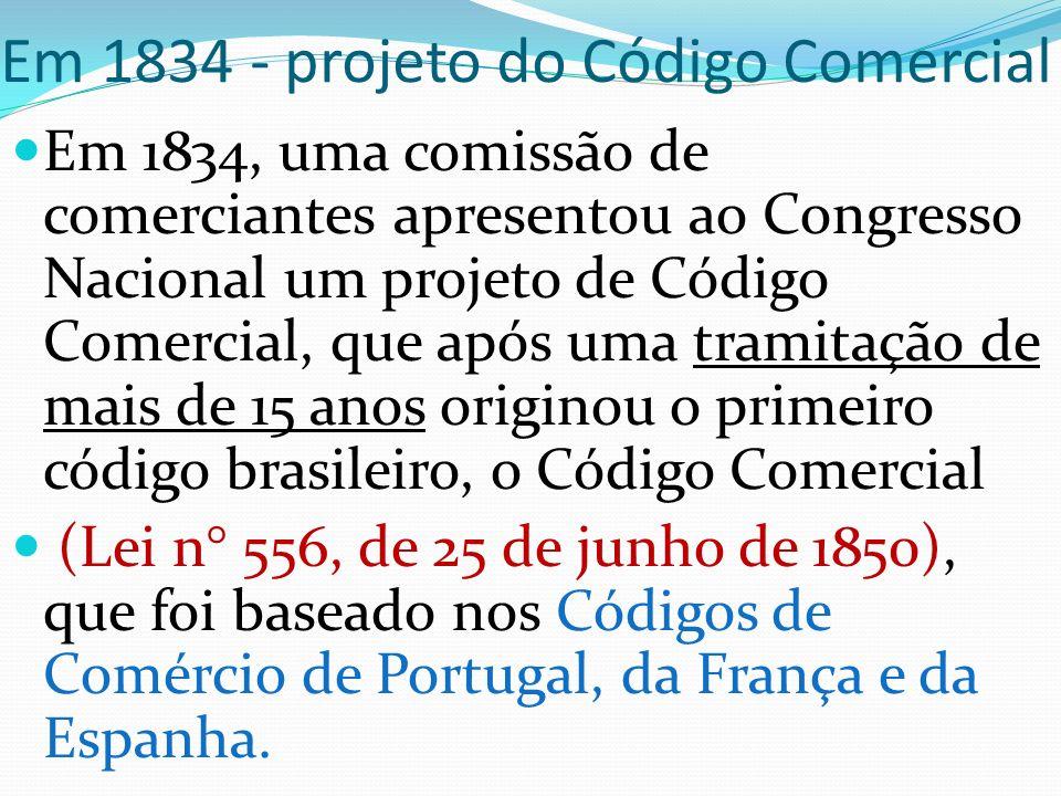 Em 1834 - projeto do Código Comercial