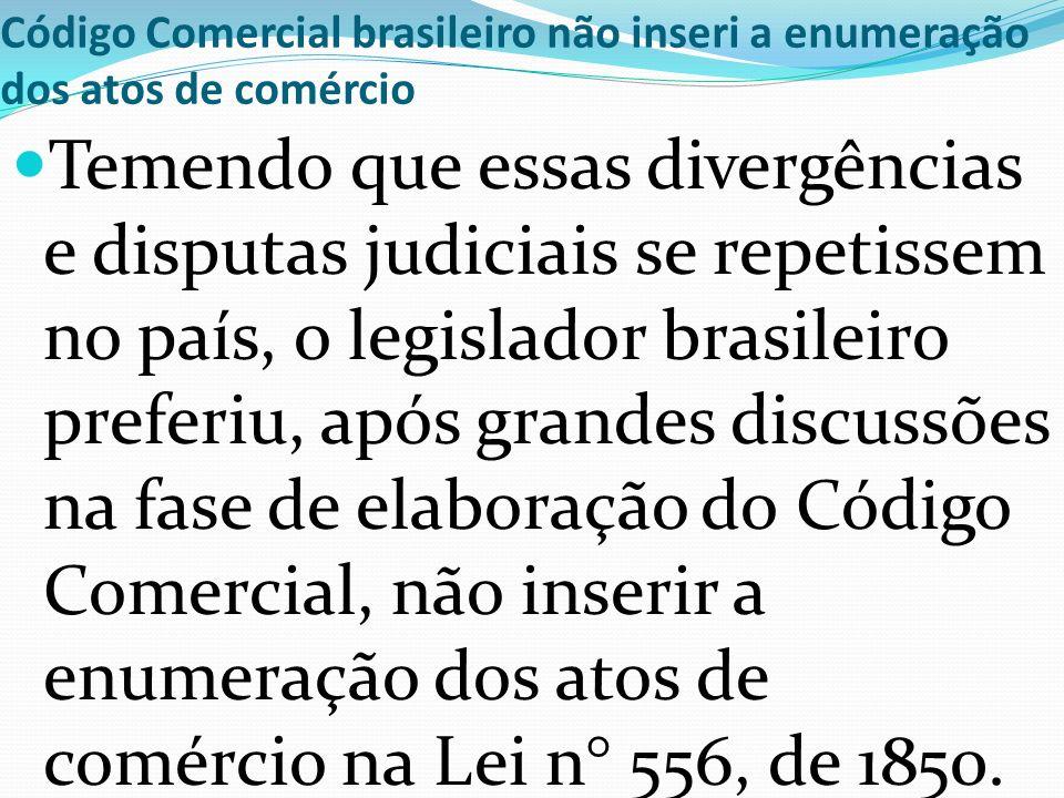 Código Comercial brasileiro não inseri a enumeração dos atos de comércio