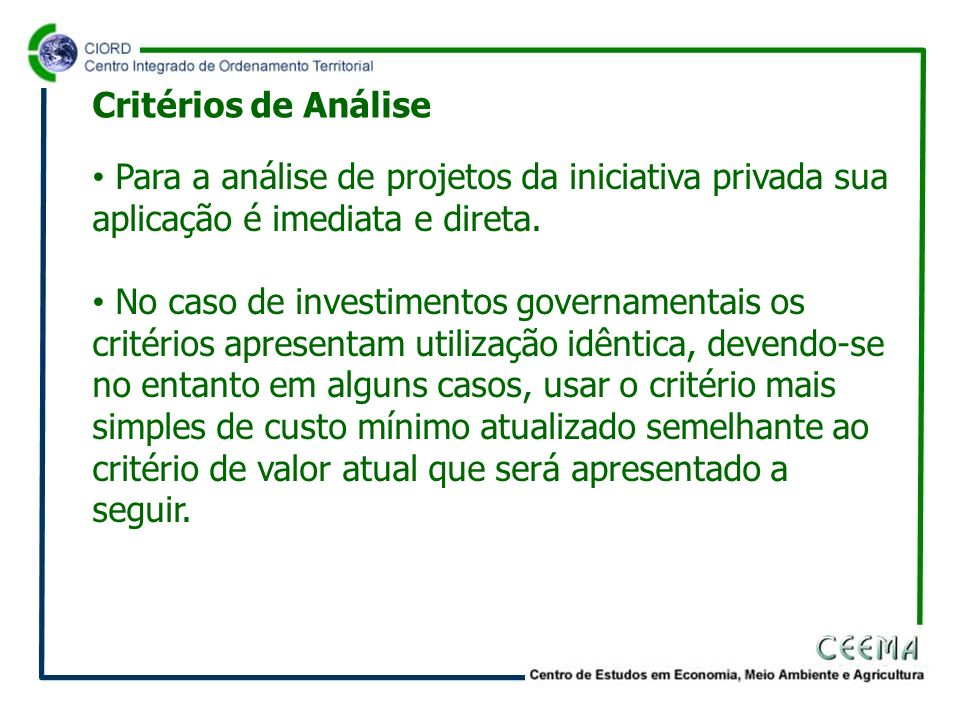 Critérios de Análise Para a análise de projetos da iniciativa privada sua aplicação é imediata e direta.