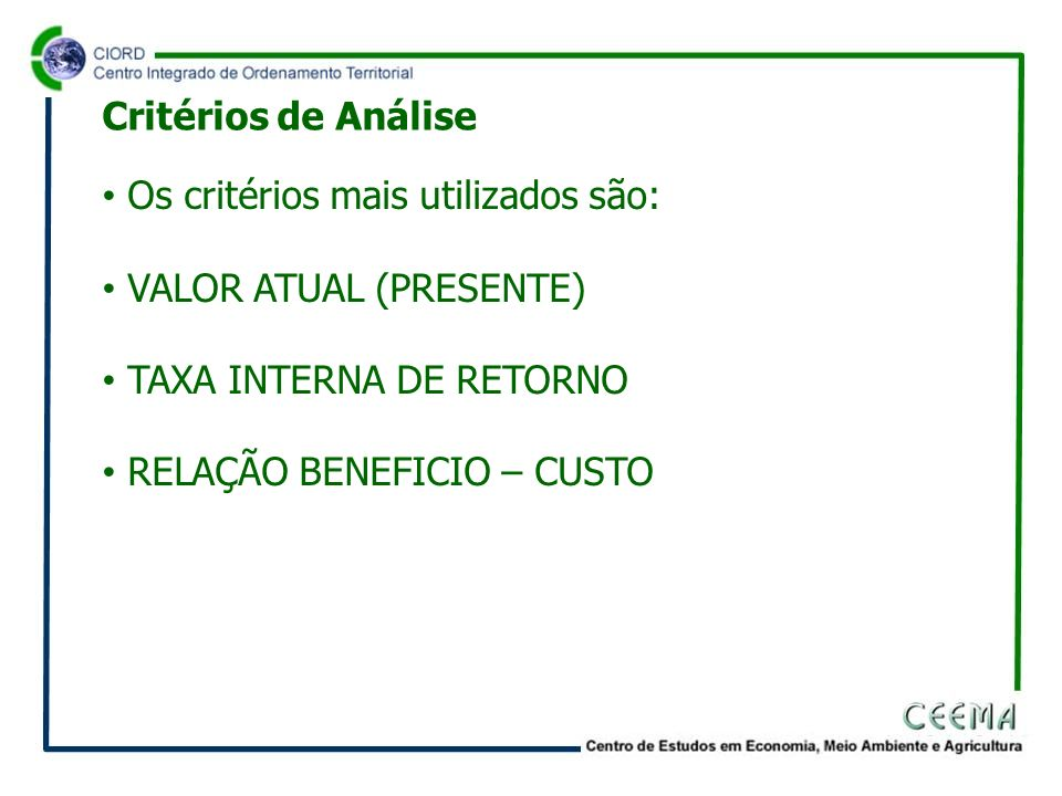 Critérios de Análise Os critérios mais utilizados são: VALOR ATUAL (PRESENTE) TAXA INTERNA DE RETORNO.