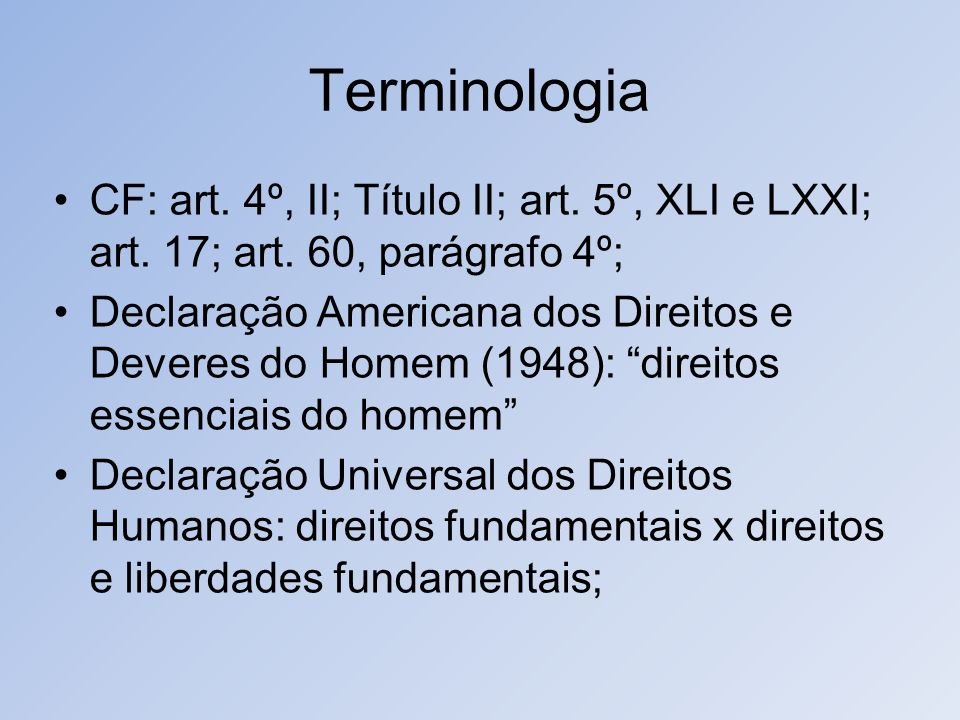 Terminologia CF: art. 4º, II; Título II; art. 5º, XLI e LXXI; art. 17; art. 60, parágrafo 4º;