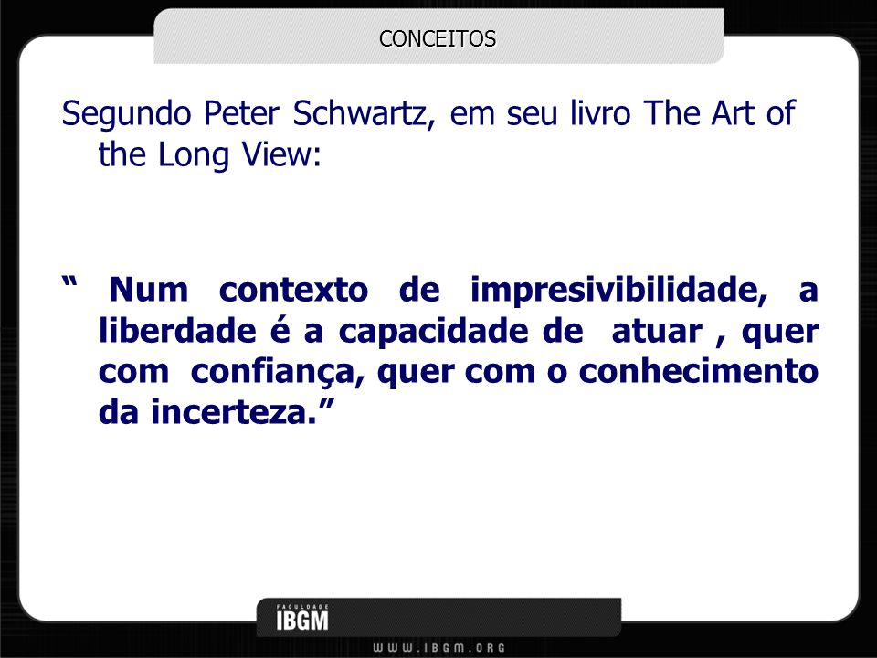 Segundo Peter Schwartz, em seu livro The Art of the Long View: