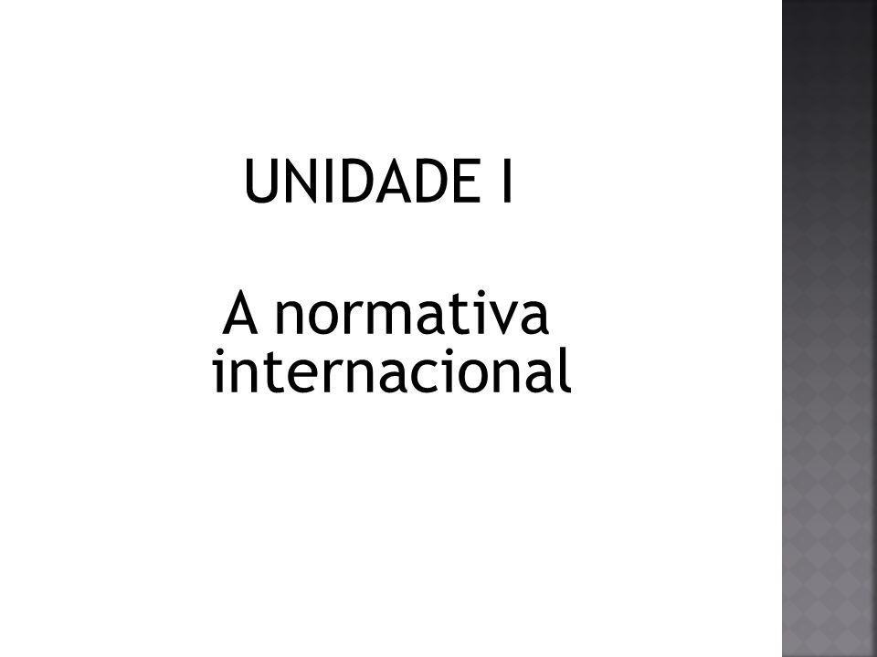UNIDADE I A normativa internacional
