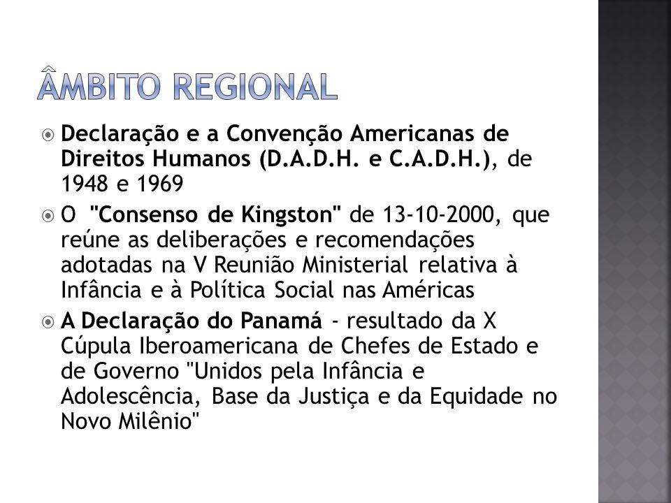 Âmbito Regional Declaração e a Convenção Americanas de Direitos Humanos (D.A.D.H. e C.A.D.H.), de 1948 e 1969.
