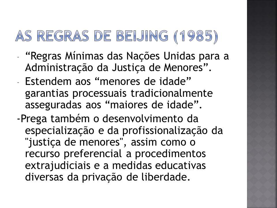 As Regras de Beijing (1985) Regras Mínimas das Nações Unidas para a Administração da Justiça de Menores .