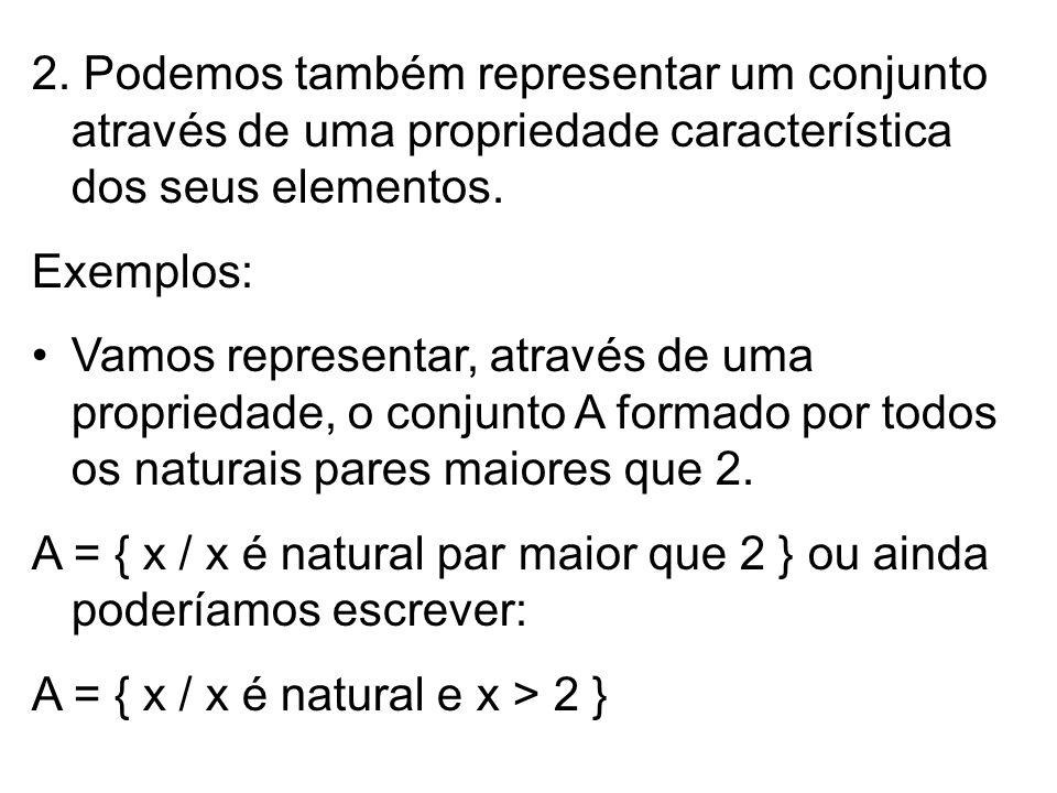 2. Podemos também representar um conjunto através de uma propriedade característica dos seus elementos.