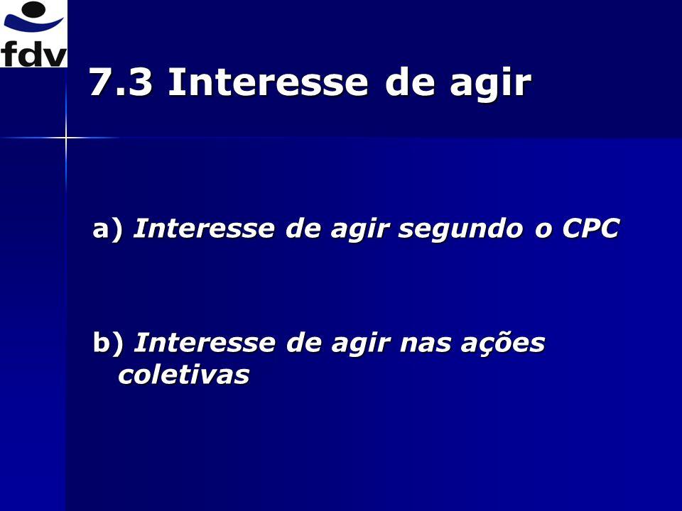 7.3 Interesse de agir a) Interesse de agir segundo o CPC