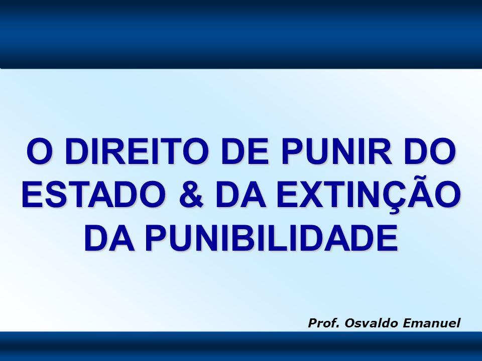 O DIREITO DE PUNIR DO ESTADO & DA EXTINÇÃO DA PUNIBILIDADE