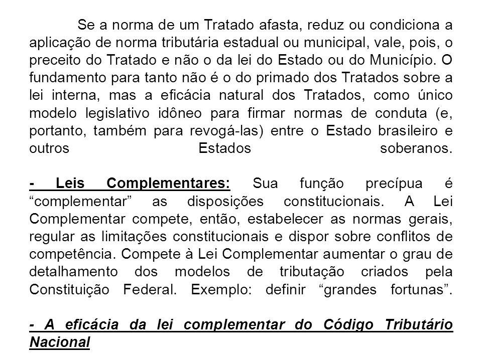 Se a norma de um Tratado afasta, reduz ou condiciona a aplicação de norma tributária estadual ou municipal, vale, pois, o preceito do Tratado e não o da lei do Estado ou do Município.
