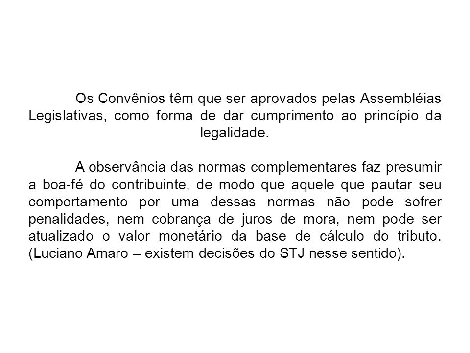 Os Convênios têm que ser aprovados pelas Assembléias Legislativas, como forma de dar cumprimento ao princípio da legalidade.