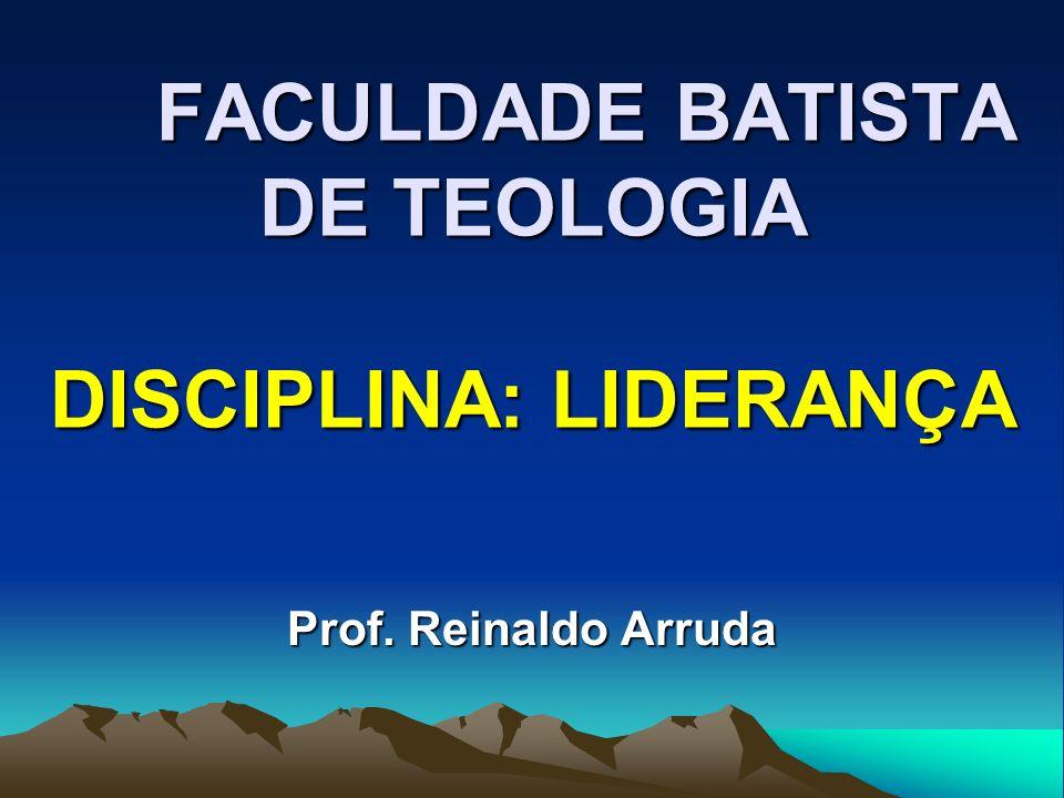 FACULDADE BATISTA DE TEOLOGIA DISCIPLINA: LIDERANÇA